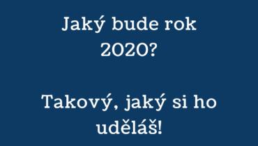 Jaký bude rok 2020? Takový, jaký si ho uděláš!